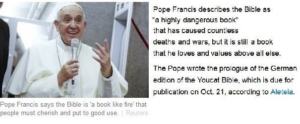 https://www.christiantoday.com/article/pope-francis-says-bible-is-a-highly-dangerous-book-that-he-loves-and-values-above-all-else/68097.htm